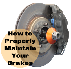 How To Properly Maintain Your Brakes
